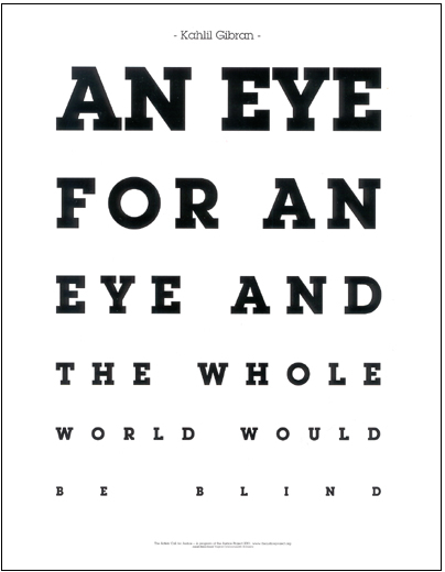 An Eye for an Eye and the Whole World Would be Blind - Khalil Gibran