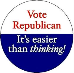 Vote Republican its easier than thinking
